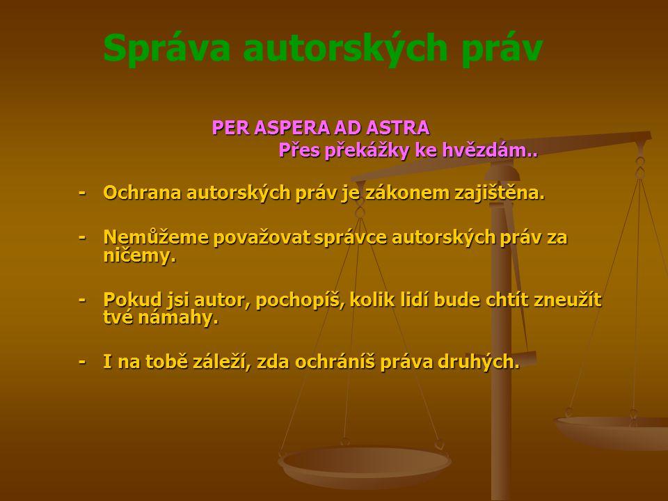 Správa autorských práv PER ASPERA AD ASTRA Přes překážky ke hvězdám..