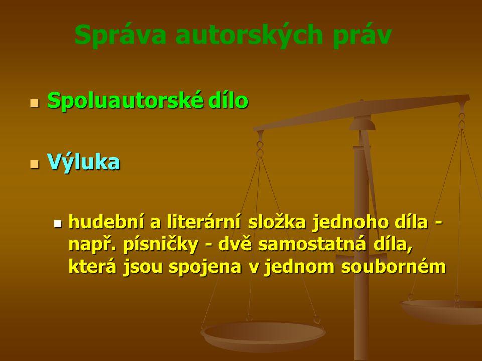 Správa autorských práv Spoluautorské dílo Spoluautorské dílo Výluka Výluka hudební a literární složka jednoho díla - např.