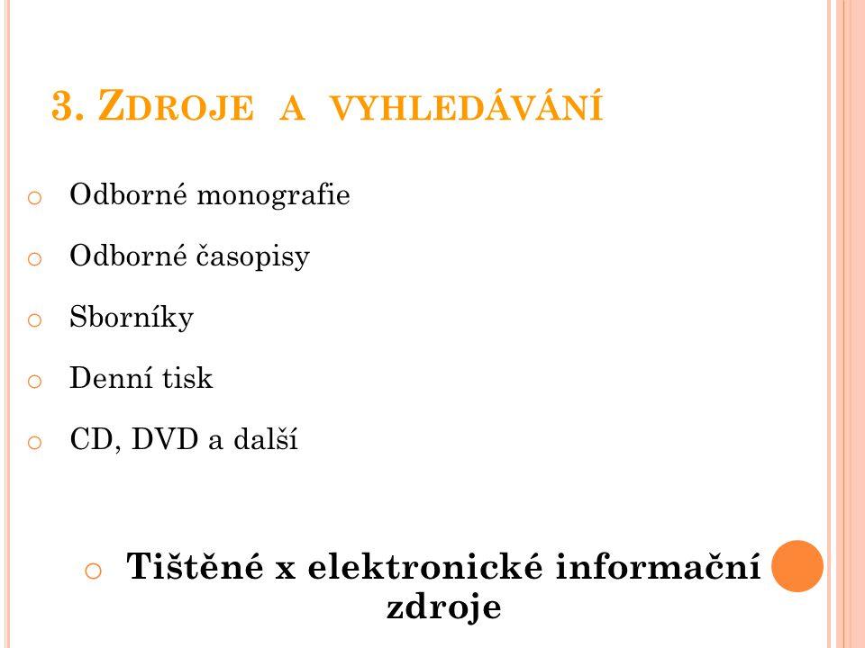 3. Z DROJE A VYHLEDÁVÁNÍ o Odborné monografie o Odborné časopisy o Sborníky o Denní tisk o CD, DVD a další o Tištěné x elektronické informační zdroje