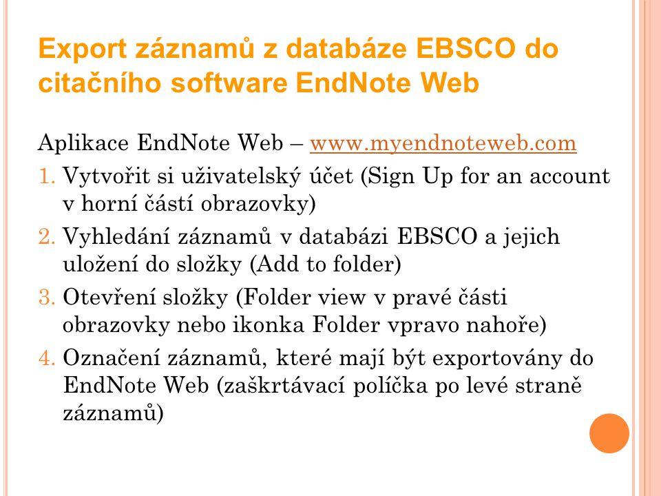 Export záznamů z databáze EBSCO do citačního software EndNote Web Aplikace EndNote Web – www.myendnoteweb.comwww.myendnoteweb.com 1.Vytvořit si uživat