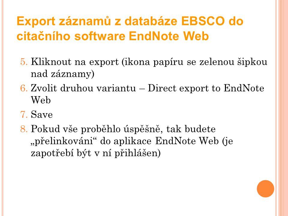 Export záznamů z databáze EBSCO do citačního software EndNote Web 5.Kliknout na export (ikona papíru se zelenou šipkou nad záznamy) 6.Zvolit druhou va