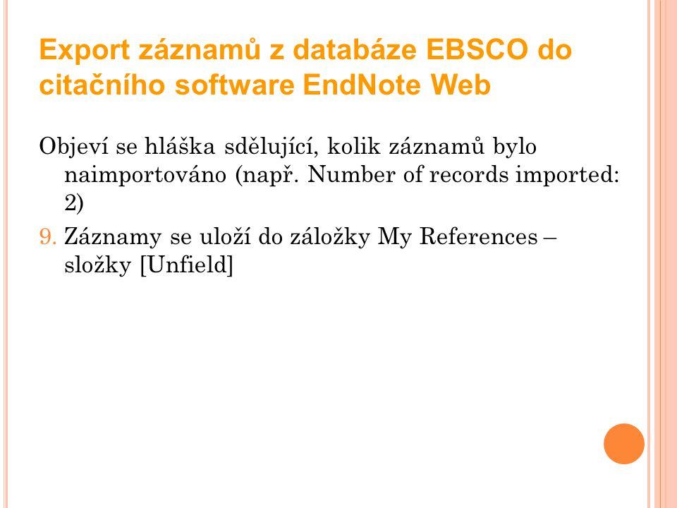 Export záznamů z databáze EBSCO do citačního software EndNote Web Objeví se hláška sdělující, kolik záznamů bylo naimportováno (např. Number of record