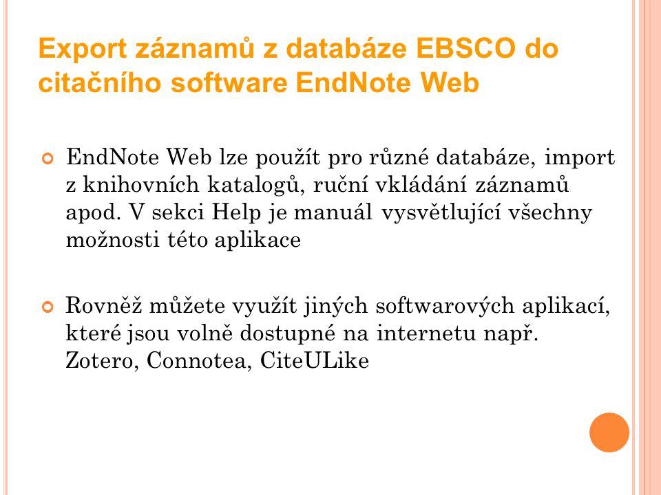 Export záznamů z databáze EBSCO do citačního software EndNote Web EndNote Web lze použít pro různé databáze, import z knihovních katalogů, ruční vklád