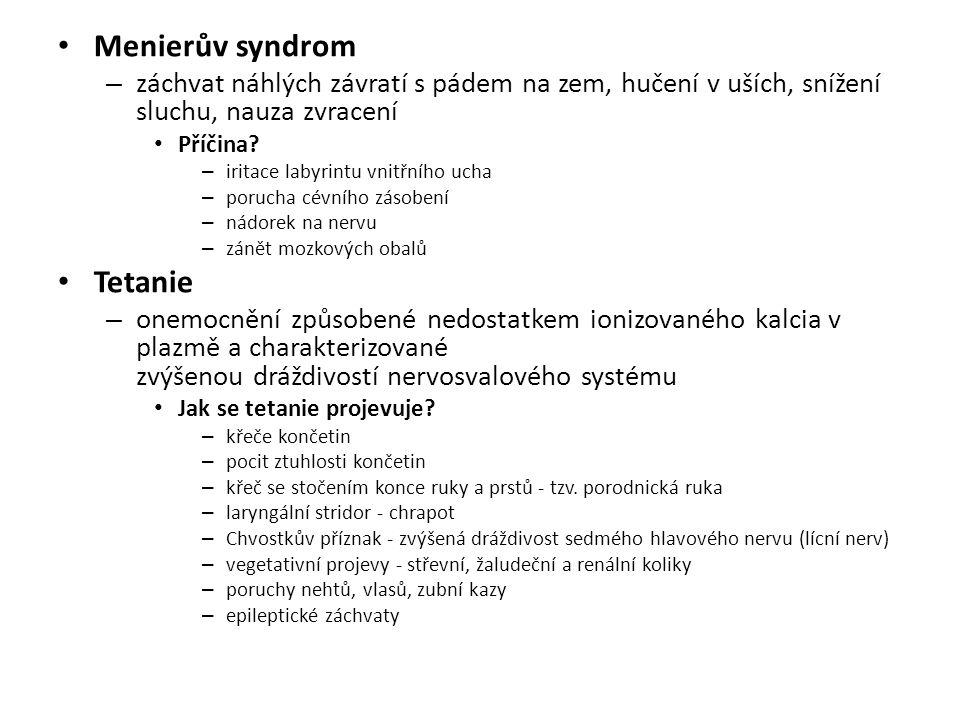 Menierův syndrom – záchvat náhlých závratí s pádem na zem, hučení v uších, snížení sluchu, nauza zvracení Příčina? – iritace labyrintu vnitřního ucha