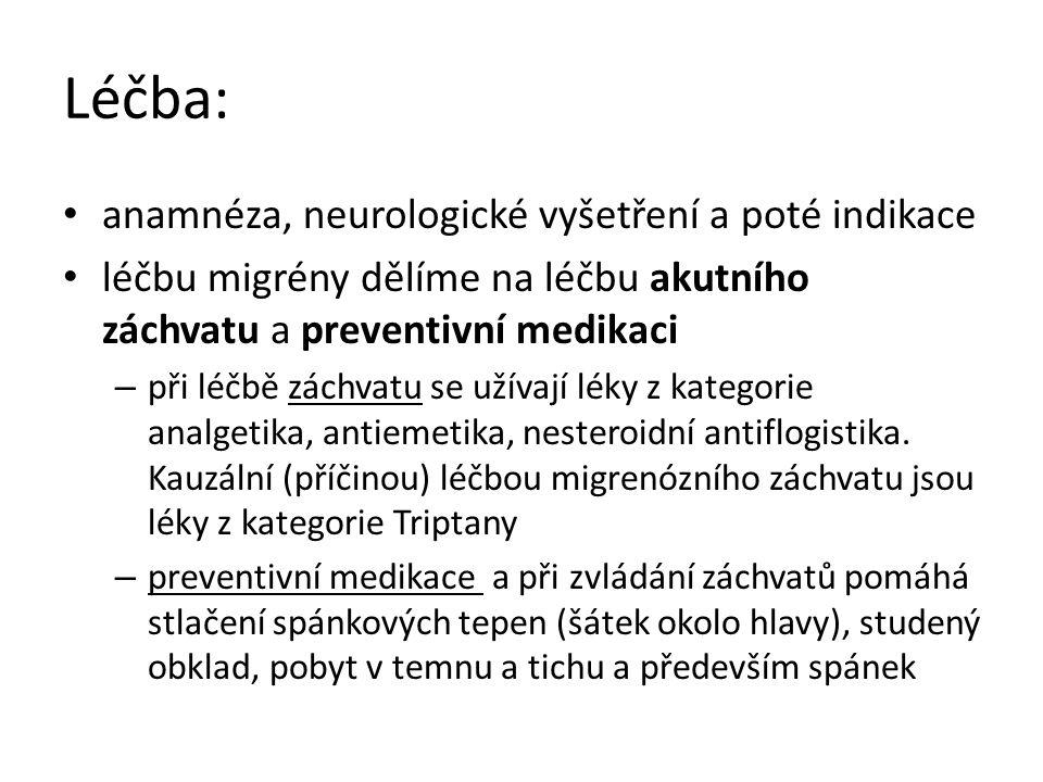 Léčba: anamnéza, neurologické vyšetření a poté indikace léčbu migrény dělíme na léčbu akutního záchvatu a preventivní medikaci – při léčbě záchvatu se