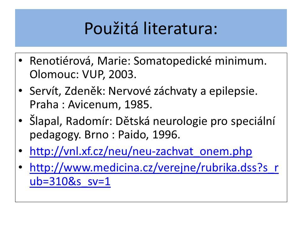 Použitá literatura: Renotiérová, Marie: Somatopedické minimum. Olomouc: VUP, 2003. Servít, Zdeněk: Nervové záchvaty a epilepsie. Praha : Avicenum, 198
