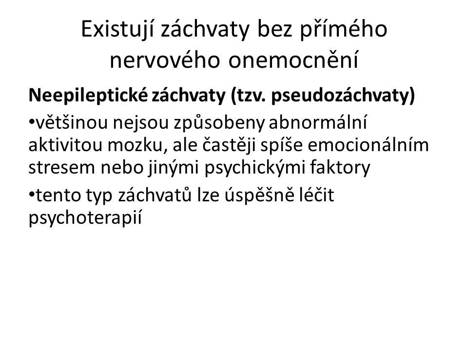Existují záchvaty bez přímého nervového onemocnění Neepileptické záchvaty (tzv. pseudozáchvaty) většinou nejsou způsobeny abnormální aktivitou mozku,