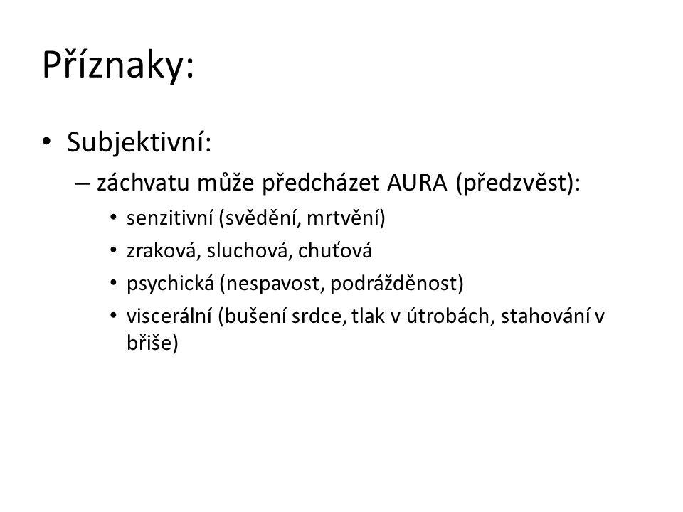 Příznaky: Subjektivní: – záchvatu může předcházet AURA (předzvěst): senzitivní (svědění, mrtvění) zraková, sluchová, chuťová psychická (nespavost, pod