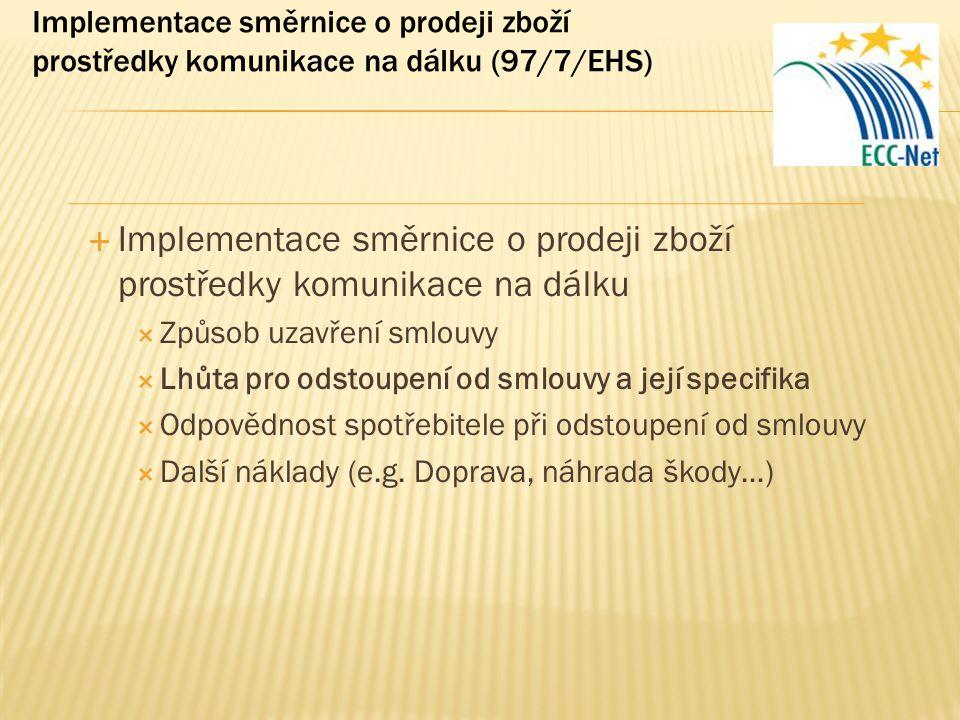 Implementace směrnice o prodeji zboží prostředky komunikace na dálku (97/7/EHS)  Implementace směrnice o prodeji zboží prostředky komunikace na dálku  Způsob uzavření smlouvy  Lhůta pro odstoupení od smlouvy a její specifika  Odpovědnost spotřebitele při odstoupení od smlouvy  Další náklady (e.g.