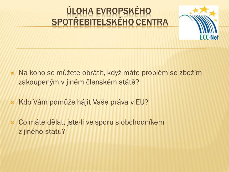  Na koho se můžete obrátit, když máte problém se zbožím zakoupeným v jiném členském státě?  Kdo Vám pomůže hájit Vaše práva v EU?  Co máte dělat, j