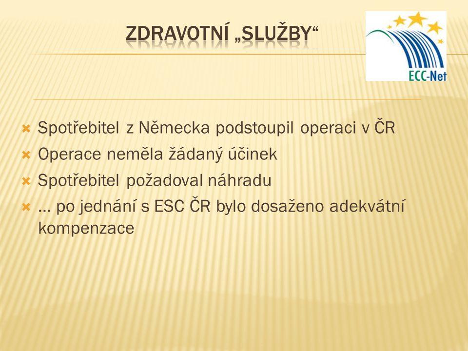  Spotřebitel z Německa podstoupil operaci v ČR  Operace neměla žádaný účinek  Spotřebitel požadoval náhradu  … po jednání s ESC ČR bylo dosaženo adekvátní kompenzace