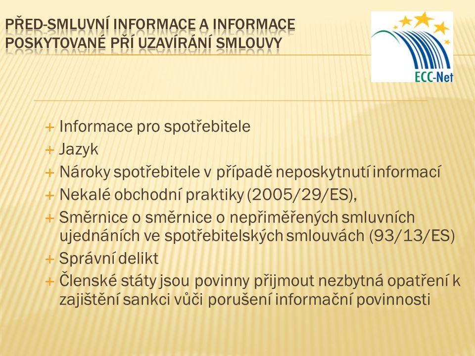  Informace pro spotřebitele  Jazyk  Nároky spotřebitele v případě neposkytnutí informací  Nekalé obchodní praktiky (2005/29/ES),  Směrnice o směr