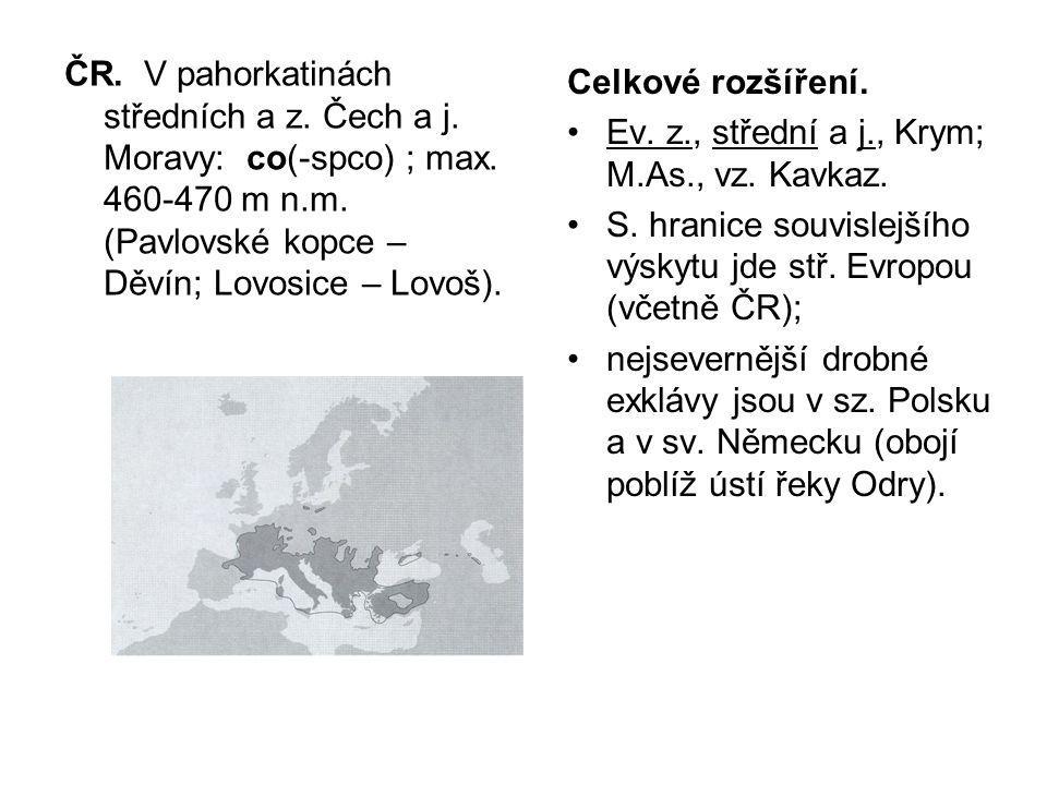 ČR. V pahorkatinách středních a z. Čech a j. Moravy: co(-spco) ; max. 460-470 m n.m. (Pavlovské kopce – Děvín; Lovosice – Lovoš). Celkové rozšíření. E