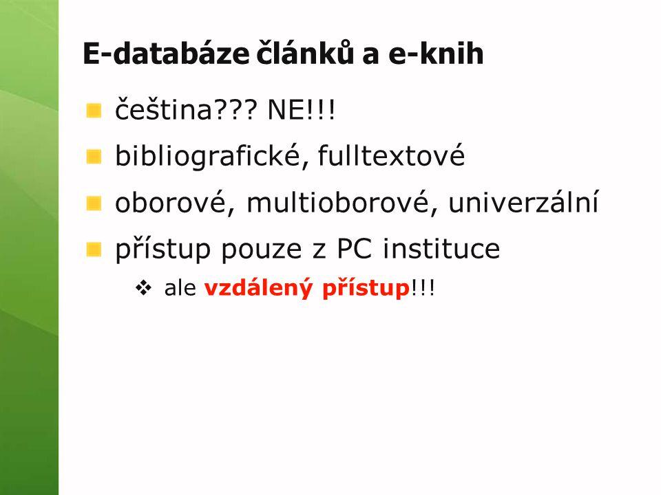 E-databáze článků a e-knih čeština??? NE!!! bibliografické, fulltextové oborové, multioborové, univerzální přístup pouze z PC instituce  ale vzdálený
