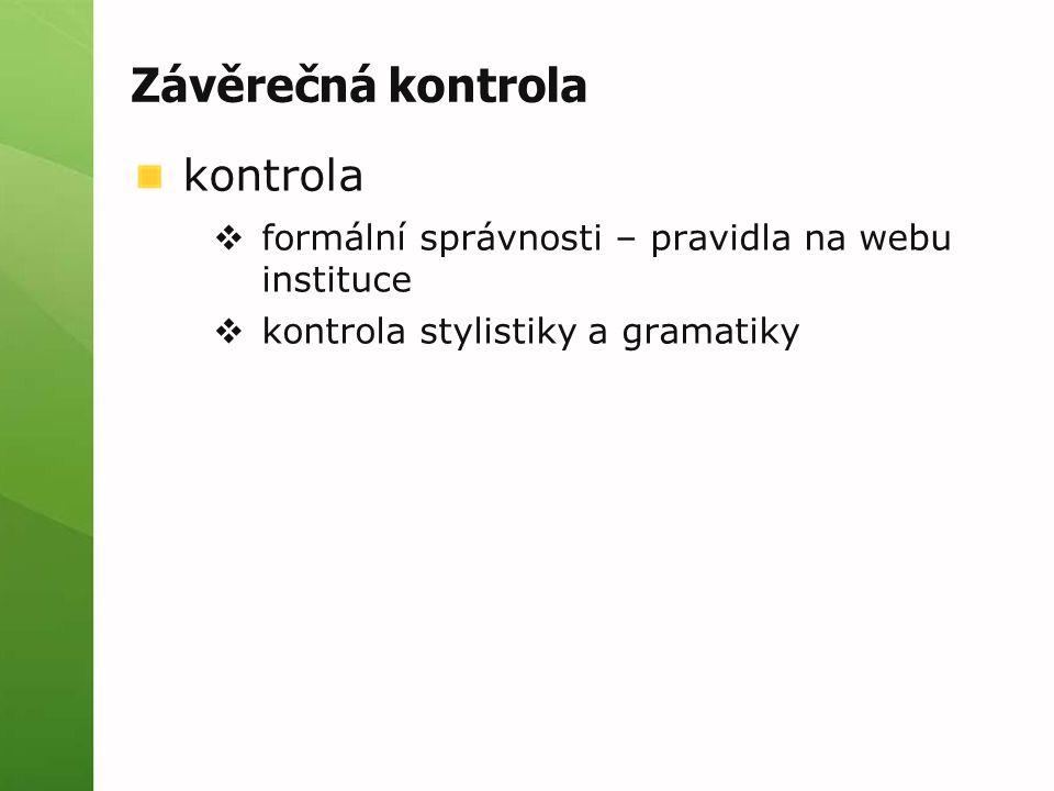 Závěrečná kontrola kontrola  formální správnosti – pravidla na webu instituce  kontrola stylistiky a gramatiky