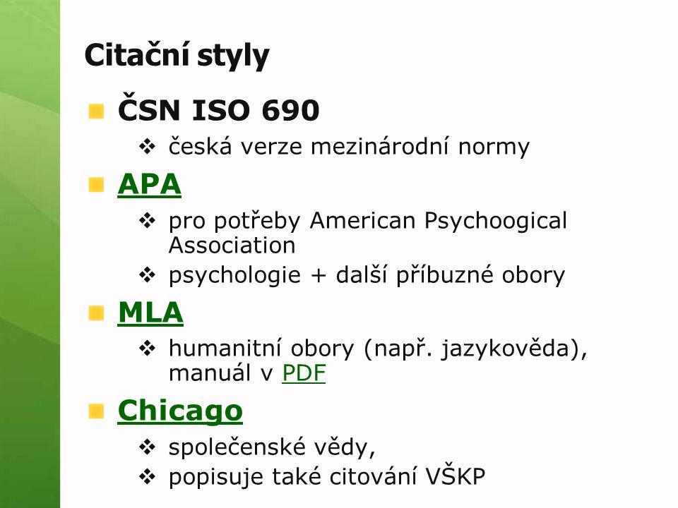 Citační styly ČSN ISO 690  česká verze mezinárodní normy APA  pro potřeby American Psychoogical Association  psychologie + další příbuzné obory MLA