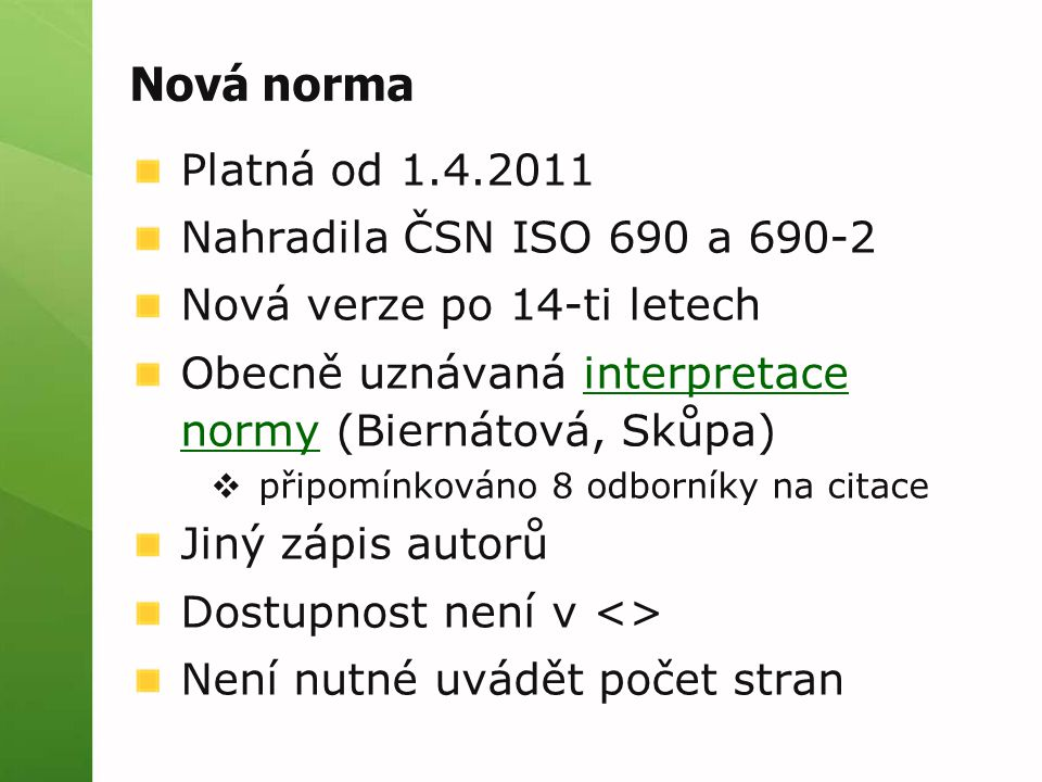 Nová norma Platná od 1.4.2011 Nahradila ČSN ISO 690 a 690-2 Nová verze po 14-ti letech Obecně uznávaná interpretace normy (Biernátová, Skůpa)interpret