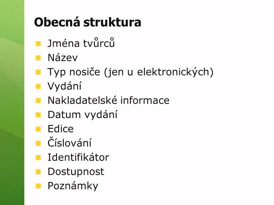Obecná struktura Jména tvůrců Název Typ nosiče (jen u elektronických) Vydání Nakladatelské informace Datum vydání Edice Číslování Identifikátor Dostup
