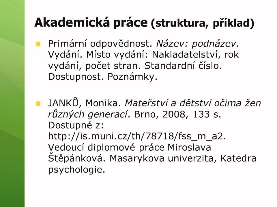 Akademická práce (struktura, příklad) Primární odpovědnost. Název: podnázev. Vydání. Místo vydání: Nakladatelství, rok vydání, počet stran. Standardní