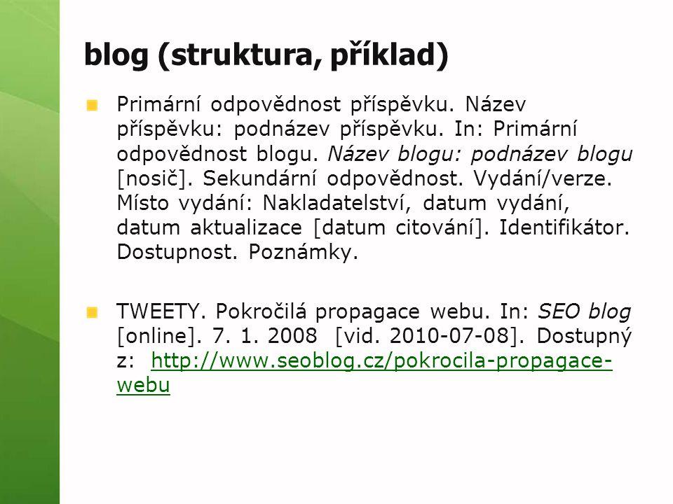 blog (struktura, příklad) Primární odpovědnost příspěvku. Název příspěvku: podnázev příspěvku. In: Primární odpovědnost blogu. Název blogu: podnázev b