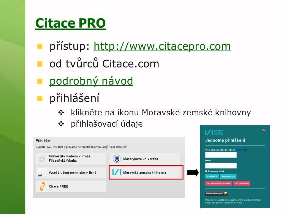 Citace PRO přístup: http://www.citacepro.comhttp://www.citacepro.com od tvůrců Citace.com podrobný návod přihlášení  klikněte na ikonu Moravské zemsk