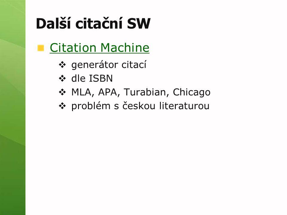 Další citační SW Citation Machine  generátor citací  dle ISBN  MLA, APA, Turabian, Chicago  problém s českou literaturou