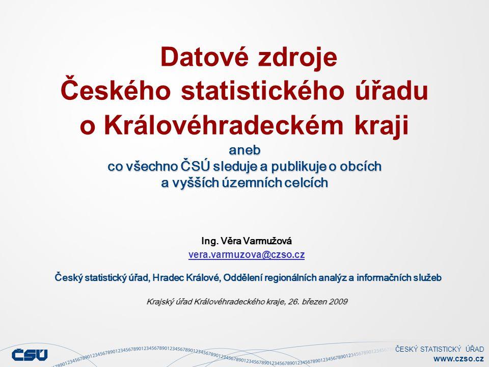 ČESKÝ STATISTICKÝ ÚŘAD www.czso.cz aneb co všechno ČSÚ sleduje a publikuje o obcích a vyšších územních celcích Datové zdroje Českého statistického úřa