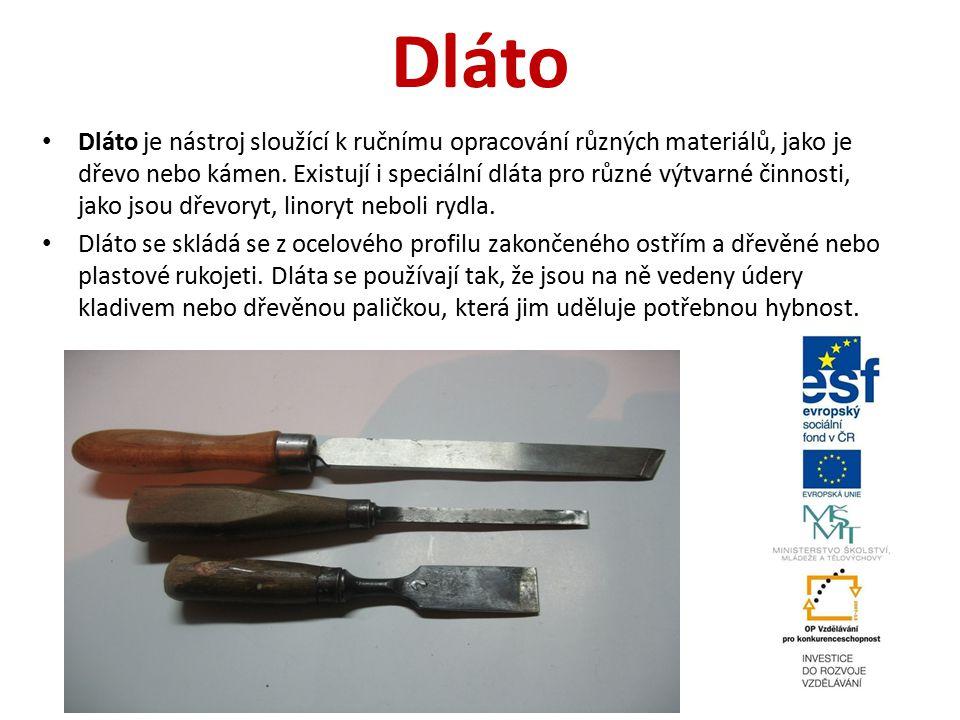 Dláto Dláto je nástroj sloužící k ručnímu opracování různých materiálů, jako je dřevo nebo kámen. Existují i speciální dláta pro různé výtvarné činnos