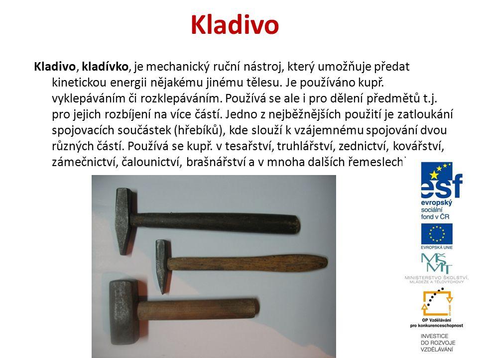 Kladivo Kladivo, kladívko, je mechanický ruční nástroj, který umožňuje předat kinetickou energii nějakému jinému tělesu. Je používáno kupř. vyklepáván