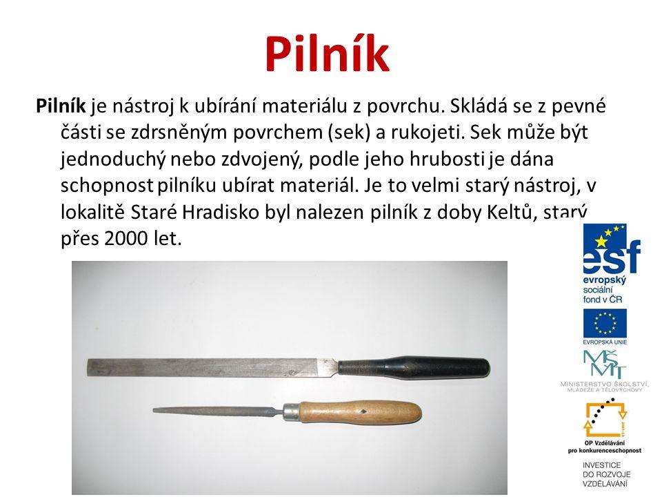 Pilník Pilník je nástroj k ubírání materiálu z povrchu. Skládá se z pevné části se zdrsněným povrchem (sek) a rukojeti. Sek může být jednoduchý nebo z