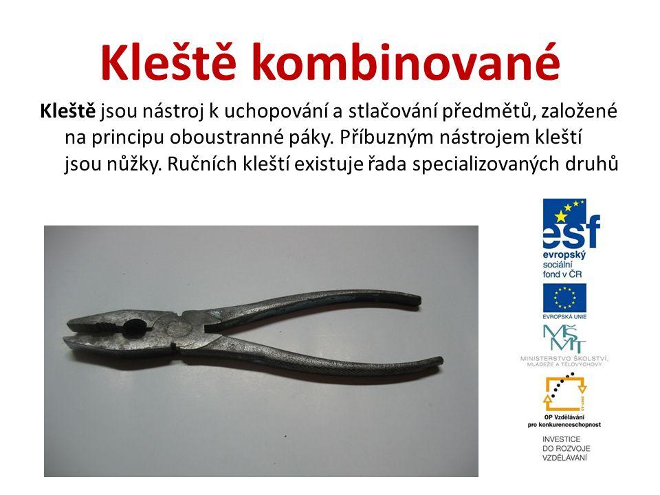 Kleště kombinované Kleště jsou nástroj k uchopování a stlačování předmětů, založené na principu oboustranné páky. Příbuzným nástrojem kleští jsou nůžk