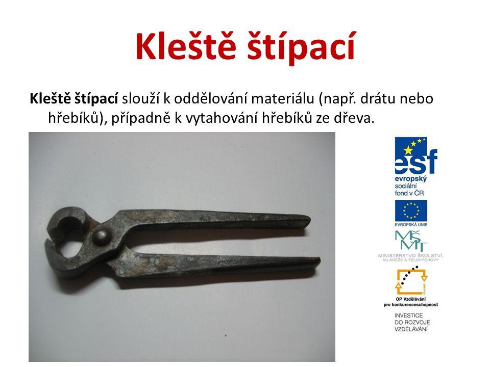 Kleště štípací Kleště štípací slouží k oddělování materiálu (např. drátu nebo hřebíků), případně k vytahování hřebíků ze dřeva.