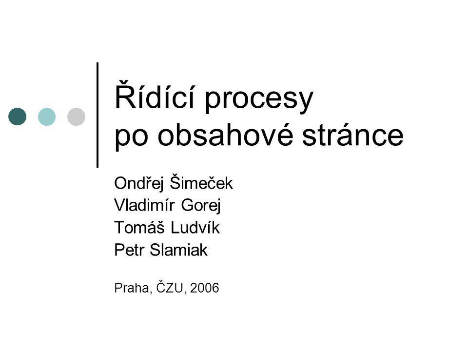 Řídící procesy po obsahové stránce Ondřej Šimeček Vladimír Gorej Tomáš Ludvík Petr Slamiak Praha, ČZU, 2006
