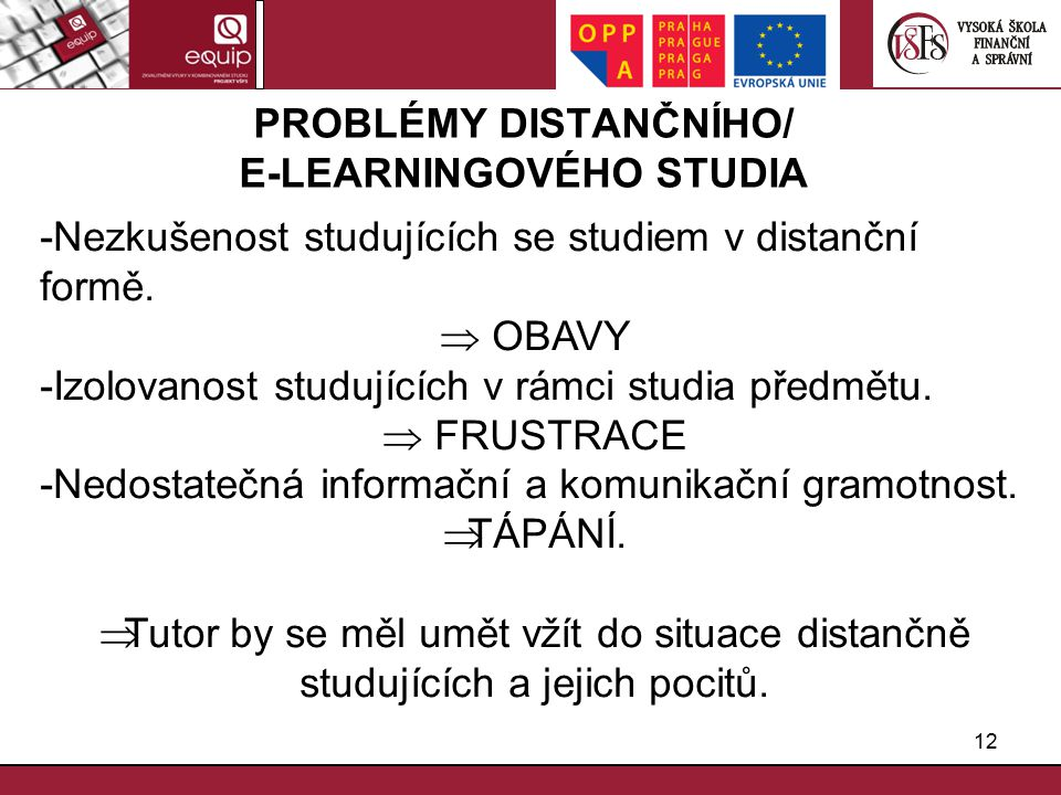 12 PROBLÉMY DISTANČNÍHO/ E-LEARNINGOVÉHO STUDIA -Nezkušenost studujících se studiem v distanční formě.