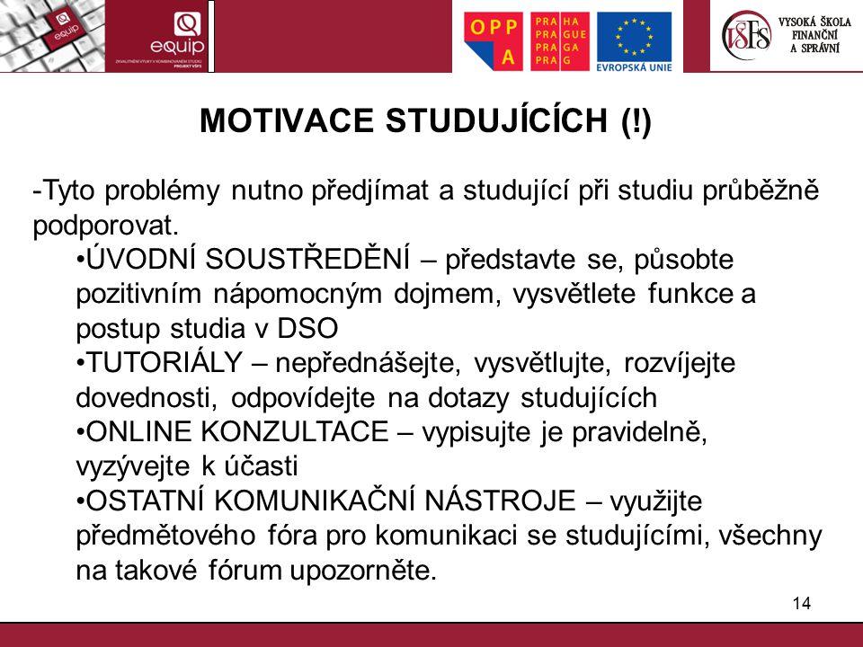 14 MOTIVACE STUDUJÍCÍCH (!) -Tyto problémy nutno předjímat a studující při studiu průběžně podporovat.