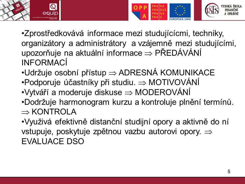 5 Zprostředkovává informace mezi studujícícmi, techniky, organizátory a administrátory a vzájemně mezi studujícími, upozorňuje na aktuální informace  PŘEDÁVÁNÍ INFORMACÍ Udržuje osobní přístup  ADRESNÁ KOMUNIKACE Podporuje účastníky při studiu.