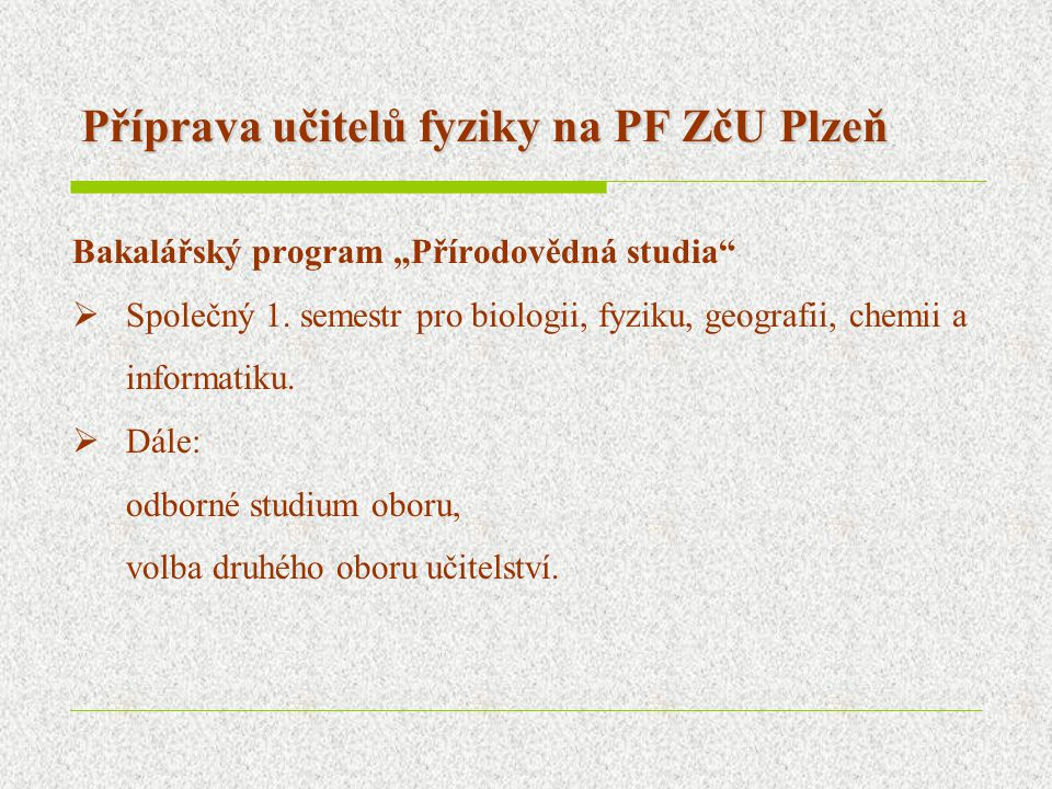 """Příprava učitelů fyziky na PF ZčU Plzeň Bakalářský program """"Přírodovědná studia""""  Společný 1. semestr pro biologii, fyziku, geografii, chemii a infor"""