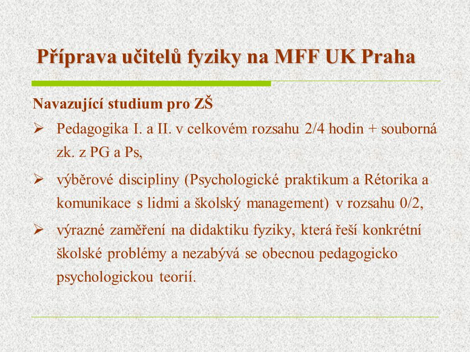 Příprava učitelů fyziky na MFF UK Praha Navazující studium pro ZŠ  Pedagogika I. a II. v celkovém rozsahu 2/4 hodin + souborná zk. z PG a Ps,  výběr