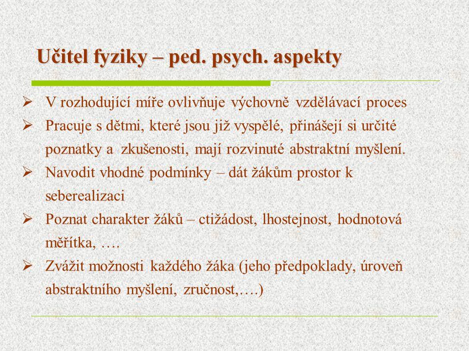 Příprava učitelů fyziky na MFF UK Praha Bakalářský stupeň:  Pro učitelství SŠ je zaměřen pouze na odbornou přípravu,  příprava učitelů pro ZŠ odborné discipliny + obecné discipliny (pouze Psychologie I.