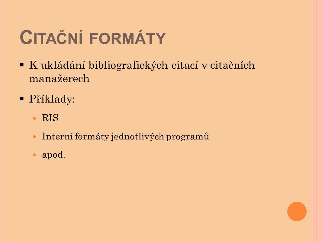 C ITAČNÍ FORMÁTY  K ukládání bibliografických citací v citačních manažerech  Příklady: RIS Interní formáty jednotlivých programů apod.
