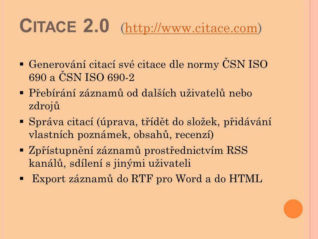 C ITACE 2.0 (http://www.citace.com)http://www.citace.com  Generování citací své citace dle normy ČSN ISO 690 a ČSN ISO 690-2  Přebírání záznamů od d