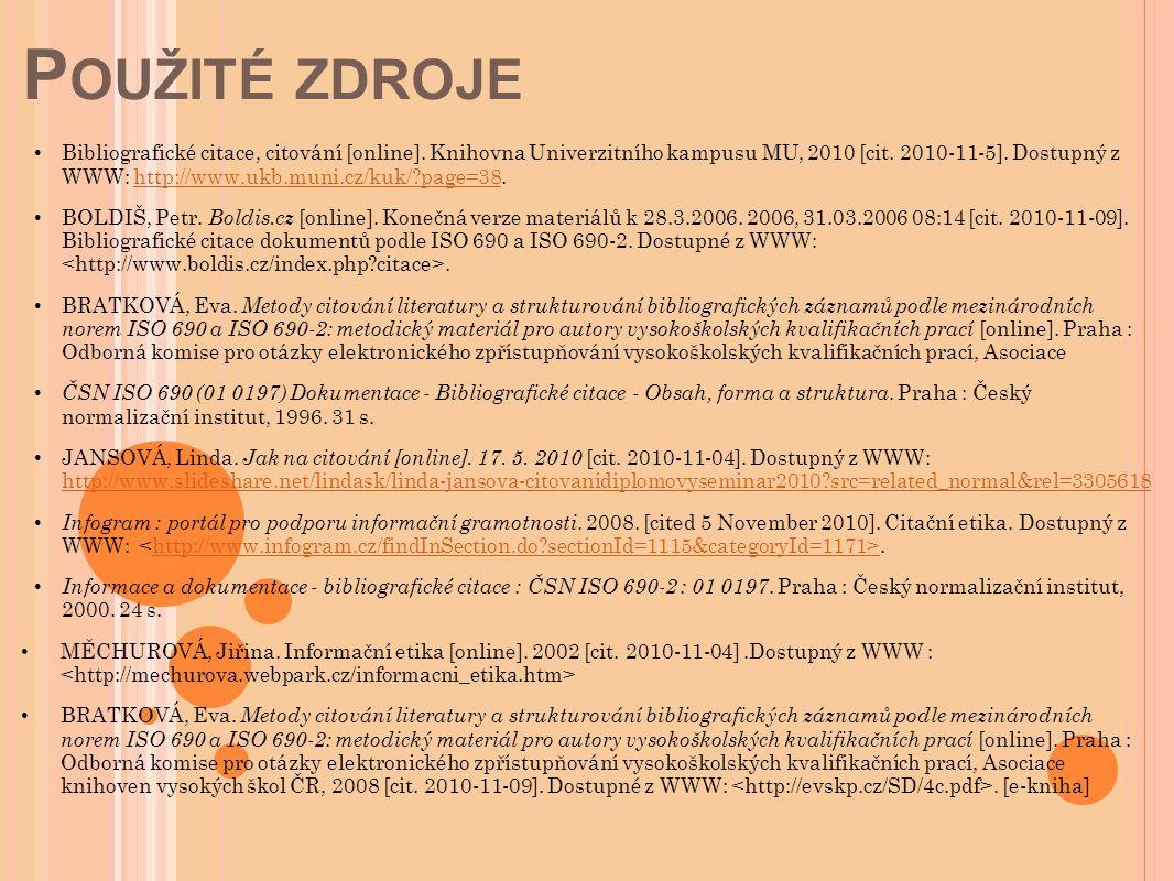 P OUŽITÉ ZDROJE Bibliografické citace, citování [online]. Knihovna Univerzitního kampusu MU, 2010 [cit. 2010-11-5]. Dostupný z WWW: http://www.ukb.mun