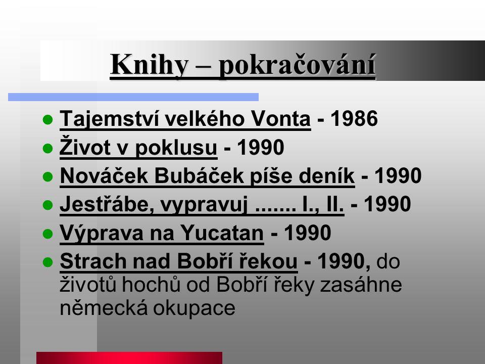 Knihy – pokračování Tajemství velkého Vonta - 1986 Život v poklusu - 1990 Nováček Bubáček píše deník - 1990 Jestřábe, vypravuj....... I., II. - 1990 V
