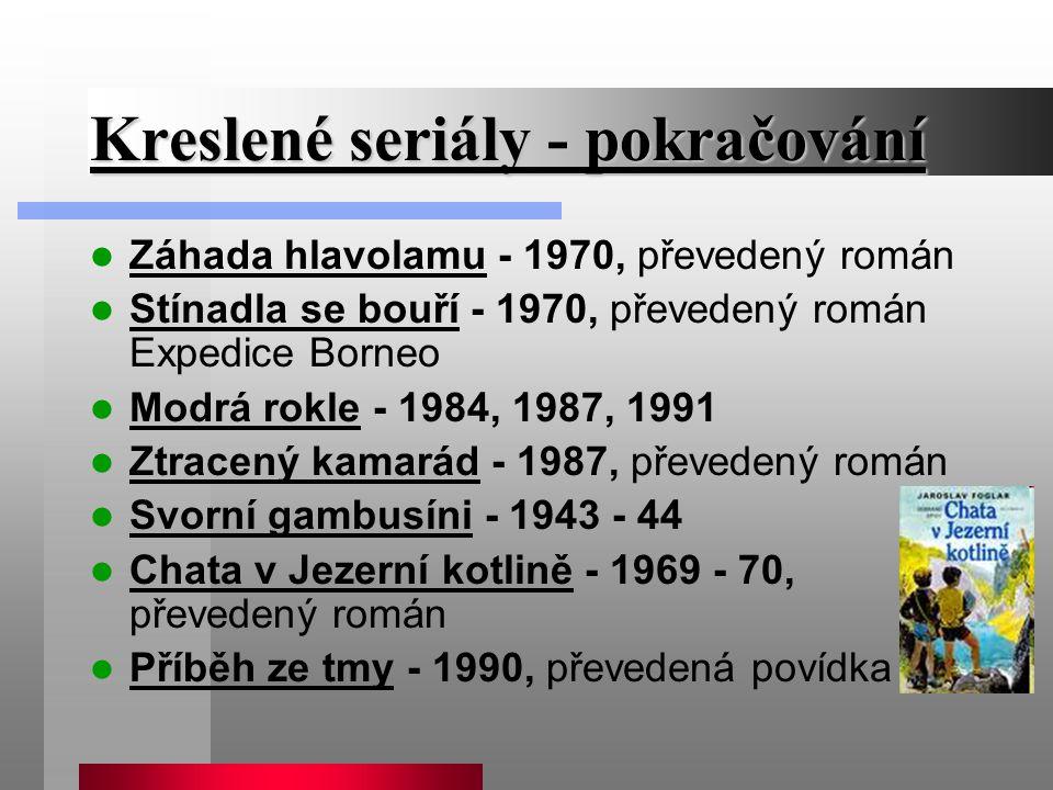 Kreslené seriály - pokračování Záhada hlavolamu - 1970, převedený román Stínadla se bouří - 1970, převedený román Expedice Borneo Modrá rokle - 1984,