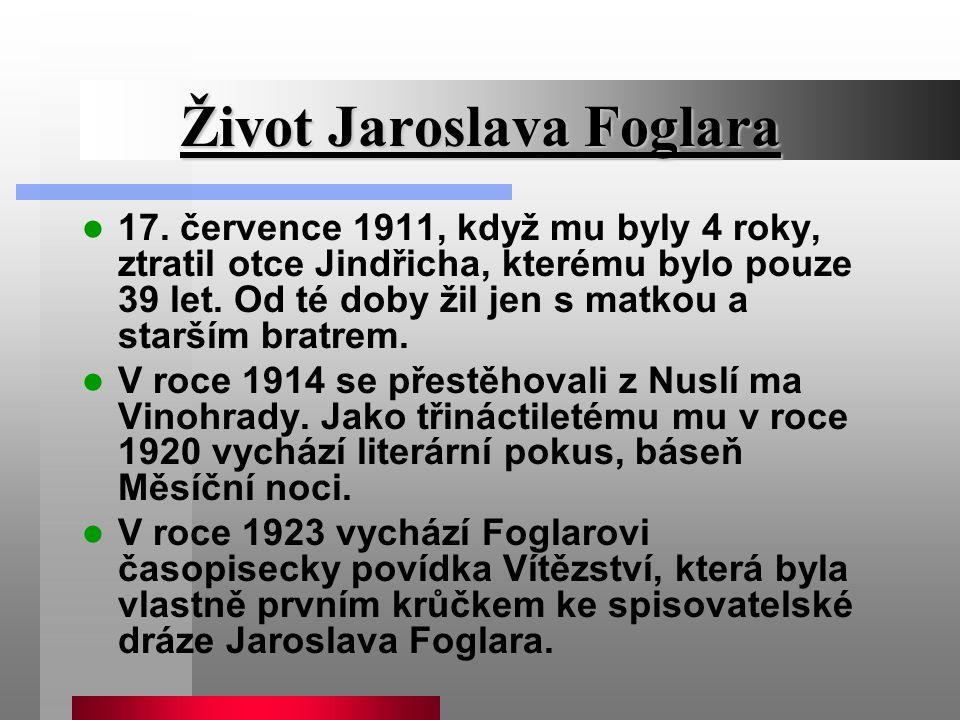Život Jaroslava Foglara 17. července 1911, když mu byly 4 roky, ztratil otce Jindřicha, kterému bylo pouze 39 let. Od té doby žil jen s matkou a starš