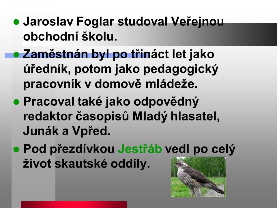 Jaroslav Foglar studoval Veřejnou obchodní školu. Zaměstnán byl po třináct let jako úředník, potom jako pedagogický pracovník v domově mládeže. Pracov