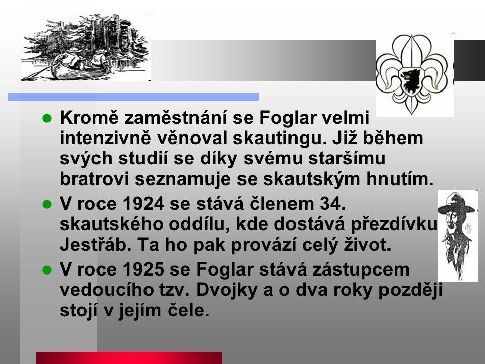 Kromě zaměstnání se Foglar velmi intenzivně věnoval skautingu. Již během svých studií se díky svému staršímu bratrovi seznamuje se skautským hnutím. V