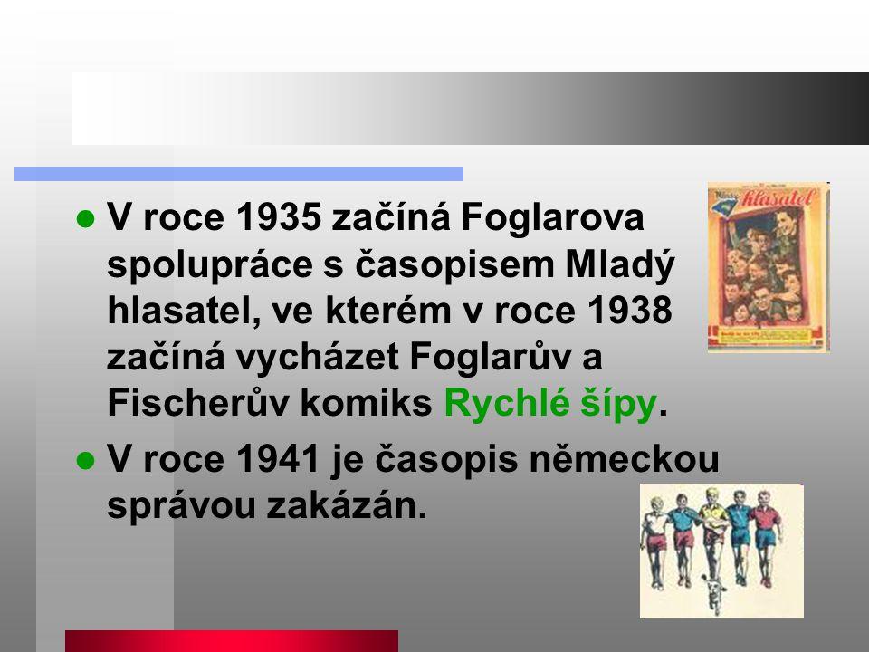 V roce 1935 začíná Foglarova spolupráce s časopisem Mladý hlasatel, ve kterém v roce 1938 začíná vycházet Foglarův a Fischerův komiks Rychlé šípy. V r