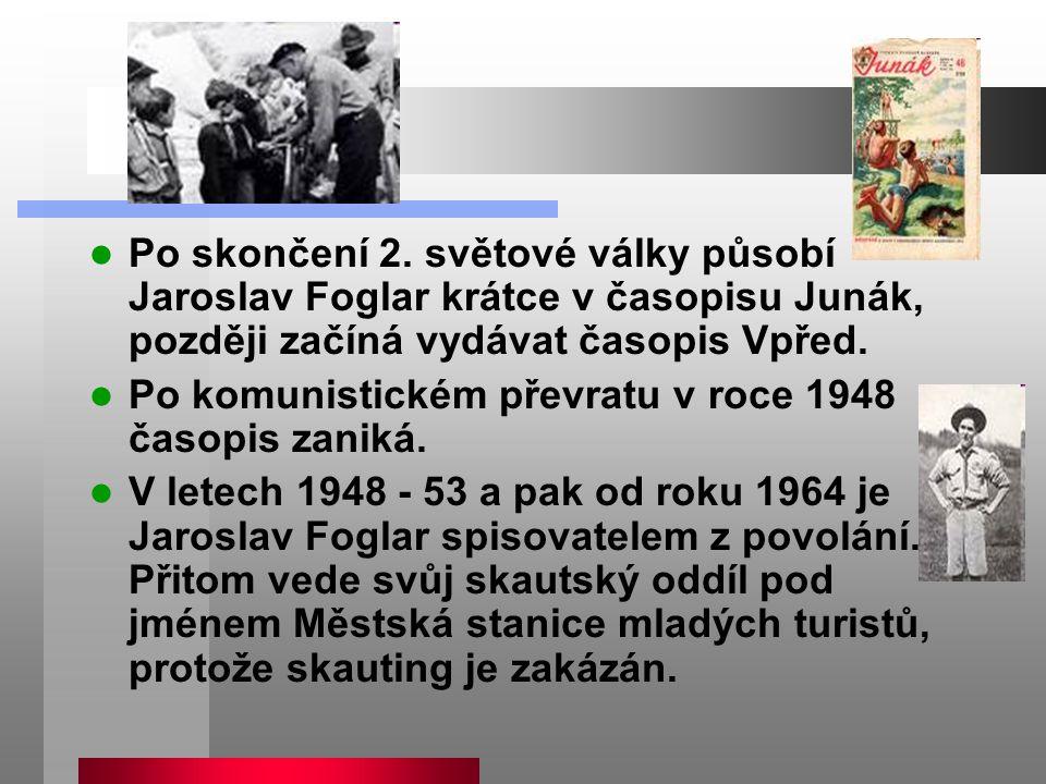 Po skončení 2. světové války působí Jaroslav Foglar krátce v časopisu Junák, později začíná vydávat časopis Vpřed. Po komunistickém převratu v roce 19