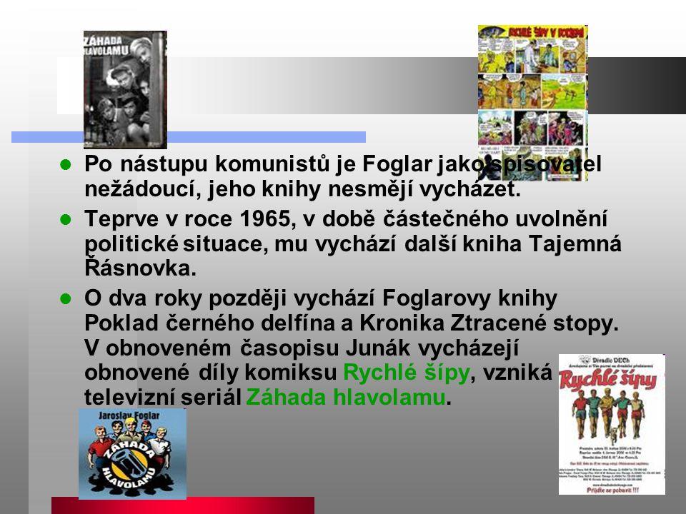 Po nástupu komunistů je Foglar jako spisovatel nežádoucí, jeho knihy nesmějí vycházet. Teprve v roce 1965, v době částečného uvolnění politické situac